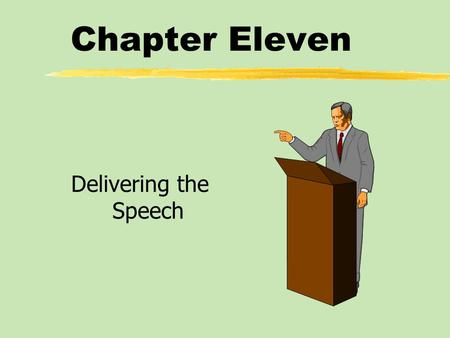 Chapter Eleven Delivering the Speech. Chapter Eleven Table of Contents zQualities of Effective Delivery zThe Functions of Nonverbal Communication in Delivery.