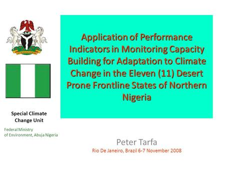 Special Climate Change Unit Federal Ministry of Environment, Abuja Nigeria Application of Performance Indicators in Monitoring Capacity Building for Adaptation.
