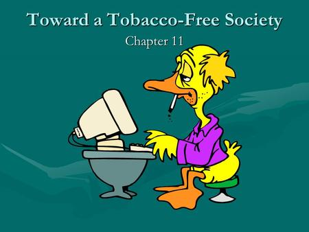 Toward a Tobacco-Free Society Chapter 11. RECENT HISTORY OF TOBACCO NOT A MAJOR HEALTH HAZARD UNTIL EARLY PART OF 20TH CENTURY UNTIL 1950'S SMOKING CONSIDERED.