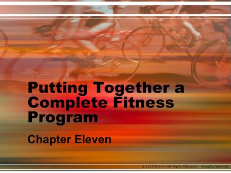 © 2011 McGraw-Hill Higher Education. All rights reserved. Putting Together a Complete Fitness Program Chapter Eleven.