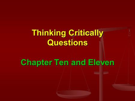 Thinking Critically Questions Chapter Ten and Eleven.