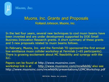 MUTAC06: Muons, Inc. projects 1 Muons, Inc. Grants and Proposals Rolland Johnson, Muons, Inc. Muons, Inc. Grants and Proposals Rolland Johnson, Muons,