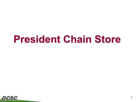 Pcscpcsc 1 President Chain Store. pcscpcsc 2 Company Profile Opened the first 7-11 in Taiwan in 1980 & Listed on TWSE since 1997. The Largest CVS Operator.