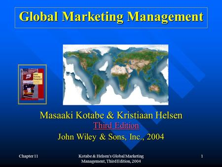 Chapter 11Kotabe & Helsen's Global Marketing Management, Third Edition, 2004 1 Global Marketing Management Masaaki Kotabe & Kristiaan Helsen Third Edition.