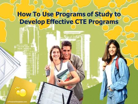 How To Use Programs of Study to Develop Effective CTE Programs.