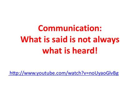 Communication: What is said is not always what is heard!