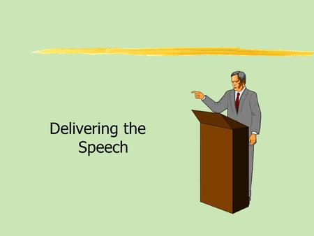 Delivering the Speech. Table of Contents zQualities of Effective Delivery zThe Functions of Nonverbal Communication in Delivery zThe Voice in Delivery.