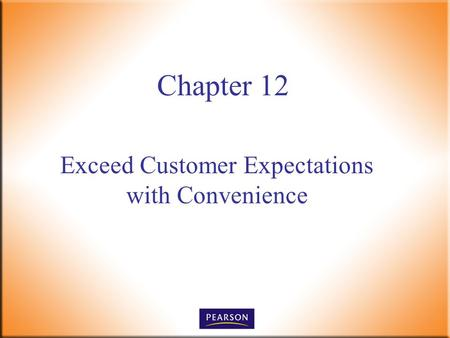Exceed Customer Expectations with Convenience Chapter 12.