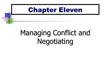 Chapter Eleven Managing Conflict and Negotiating.
