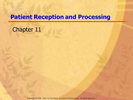 Copyright © 2008, 2005, by Saunders, an imprint of Elsevier Inc. All rights reserved. Patient Reception and Processing Chapter 11.