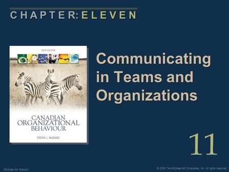 © 2006 The McGraw-Hill Companies, Inc. All rights reserved. McGraw-Hill Ryerson 11 C H A P T E R: E L E V E N Communicating in Teams and Organizations.