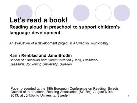 Let's read a book! Reading aloud in preschool to support children's language development An evaluation of a development project in a Swedish municipality.