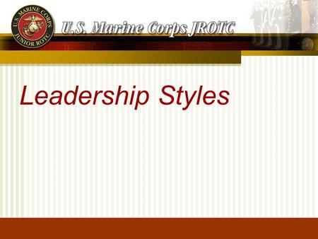 Leadership Styles. Describe the Authoritarian Leadership Style Describe the Participative Leadership Style Describe the Delegative Leadership Style Identify.