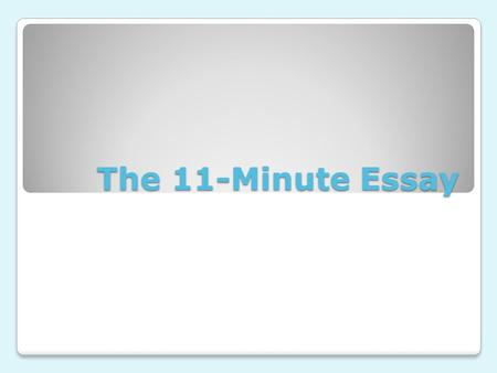 The 11-Minute Essay.