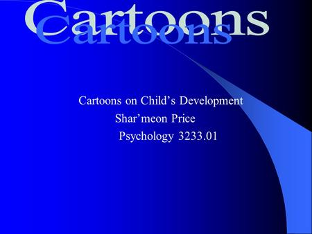 Cartoons on Child's Development Shar'meon Price Psychology 3233.01.