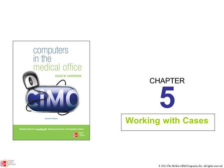CHAPTER © 2011 The McGraw-Hill Companies, Inc. All rights reserved. 5 Working with Cases.