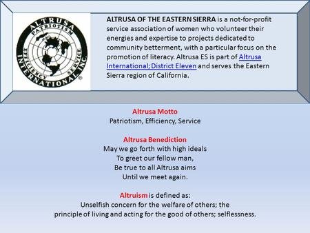 Altrusa Motto Patriotism, Efficiency, Service Altrusa Benediction May we go forth with high ideals To greet our fellow man, Be true to all Altrusa aims.