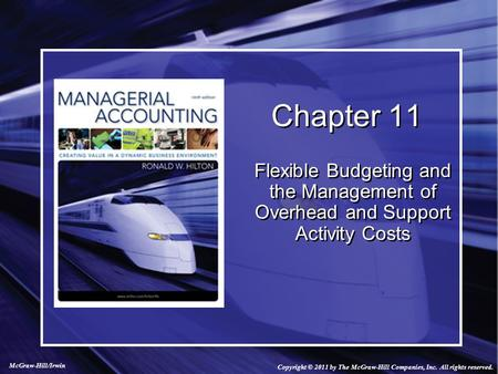 Chapter 11 Flexible Budgeting and the Management of Overhead and Support Activity Costs Copyright © 2011 by The McGraw-Hill Companies, Inc. All rights.