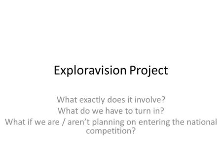 Exploravision Project What exactly does it involve? What do we have to turn in? What if we are / aren't planning on entering the national competition?