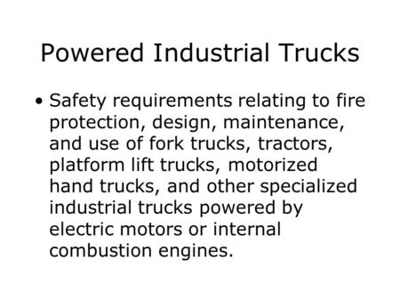 Powered Industrial Trucks Safety requirements relating to fire protection, design, maintenance, and use of fork trucks, tractors, platform lift trucks,