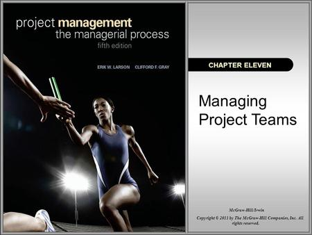 Managing Project Teams CHAPTER ELEVEN Copyright © 2011 by The McGraw-Hill Companies, Inc. All rights reserved. McGraw-Hill/Irwin.