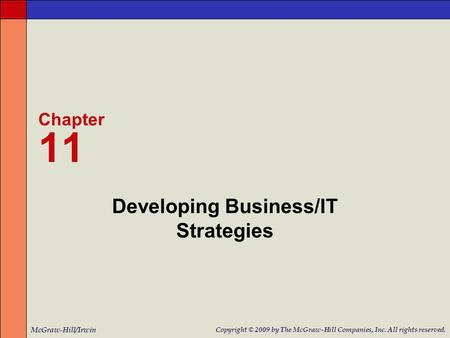 Developing Business/IT Strategies Chapter 11 McGraw-Hill/Irwin Copyright © 2009 by The McGraw-Hill Companies, Inc. All rights reserved.