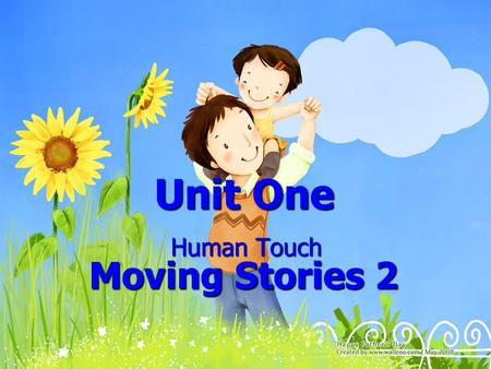 Unit One Human Touch Moving Stories 2 Human Touch Moving Stories 2.
