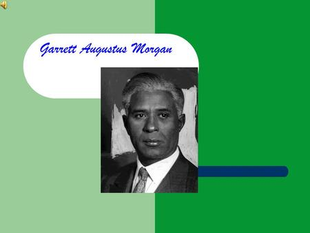 Garrett Augustus Morgan Early Life Garrett A. Morgan was born on March 4, 1877, in Paris, Kentucky, to former slaves Sydney Morgan and Elizabeth Reed.