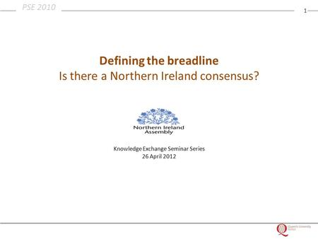 1 PSE 2010 Defining the breadline Is there a Northern Ireland consensus? Knowledge Exchange Seminar Series 26 April 2012.