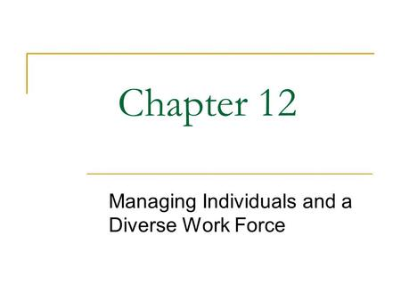 Chapter 12 Managing Individuals and a Diverse Work Force.
