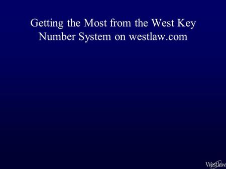 Getting the Most from the West Key Number System on westlaw.com.