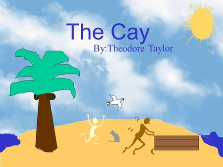 The Cay By:Theodore Taylor Character List Phillip Enright- he is eleven years old. He lives in Willemstad on the island of Curaco, the largest of the.