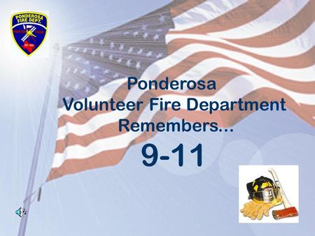 Ponderosa Volunteer Fire Department Remembers... 9-11.