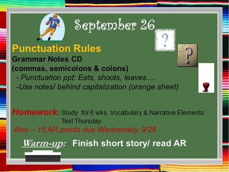September 26 Warm-up: Finish short story/ read AR Punctuation Rules Grammar Notes CD (commas, semicolons & colons) - Punctuation ppt: Eats, shoots, leaves….
