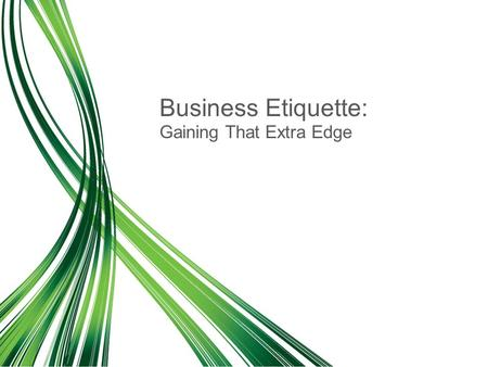 Gaining That Extra Edge Business Etiquette:. Agenda 8:30-8:45Session One: Introduction and Course Overview 8:45-9:00Icebreaker: Known and Unknown 9:00-9:15Session.