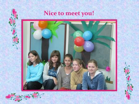 Nice to meet you!. Hi! My name is Justyna. My surname is Molenda. I am twelve years old. I come from Poland. I live in Skotniki. I learn at school in.
