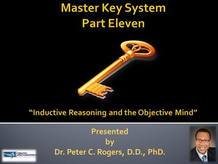 Presented by Dr. Peter C. Rogers, D.D., PhD.. Inductive Reasoning and The Objective Mind Your life is governed by law, it is in operation at all times;