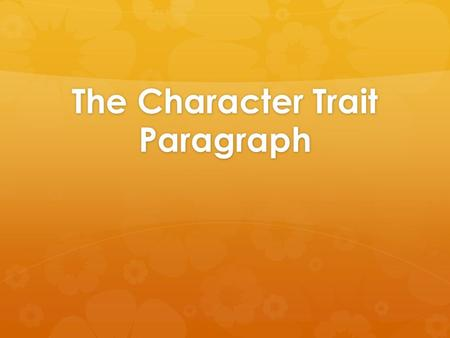 The Character Trait Paragraph. Character Analysis Paragraph 1. Hook 2. 2-3 Sentences describing the character traits of the character you will discuss.