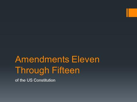 Amendments Eleven Through Fifteen of the US Constitution.