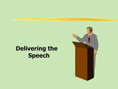 Delivering the Speech. Delivering a speech zQualities of Effective Delivery zThe Voice in Delivery zFace, Eyes, and Body in Delivery zDoes Delivery Really.