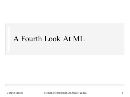 A Fourth Look At ML Chapter ElevenModern Programming Languages, 2nd ed.1.