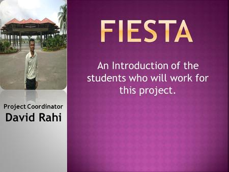 An Introduction of the students who will work for this project. Project Coordinator David Rahi.