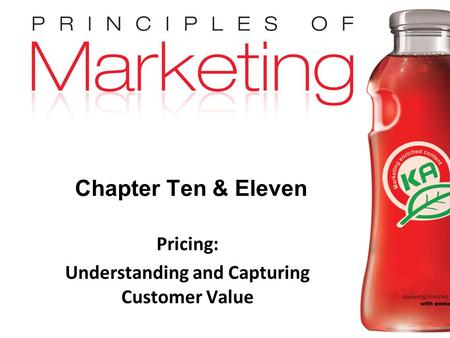 Chapter 10- slide 1 Copyright © 2009 Pearson Education, Inc. Publishing as Prentice Hall Chapter Ten & Eleven Pricing: Understanding and Capturing Customer.