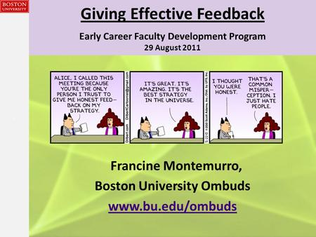 {{} Giving Effective Feedback Early Career Faculty Development Program 29 August 2011 Francine Montemurro, Boston University Ombuds www.bu.edu/ombuds.