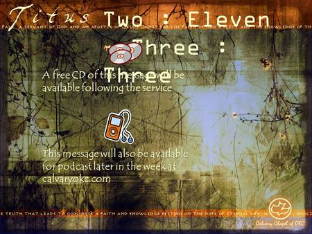 Two : Eleven – Three : Three A free CD of this message will be available following the service This message will also be available for podcast later in.