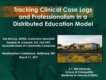 Tracking Clinical Case Logs and Professionalism in a Distributed Education Model Lise McCoy, MTESL, Curriculum Specialist Frederic N. Schwartz, DO, FACOFP,