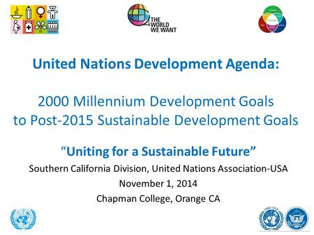 "United Nations Development Agenda: 2000 Millennium Development Goals to Post-2015 Sustainable Development Goals ""Uniting for a Sustainable Future"" Southern."