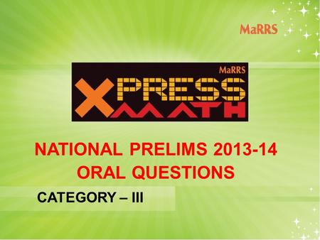 NATIONAL PRELIMS 2013-14 ORAL QUESTIONS CATEGORY – III.