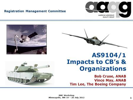 Company Confidential Registration Management Committee AS9104/1 Impacts to CB's & Organizations Bob Cruse, ANAB Vince May, ANAB Tim Lee, The Boeing Company.