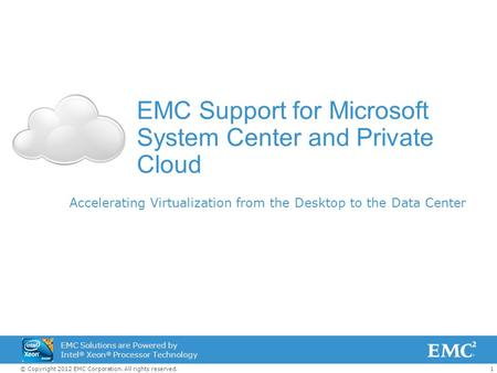 1© Copyright 2012 EMC Corporation. All rights reserved. EMC Solutions are Powered by Intel ® Xeon ® Processor Technology EMC Support for Microsoft System.